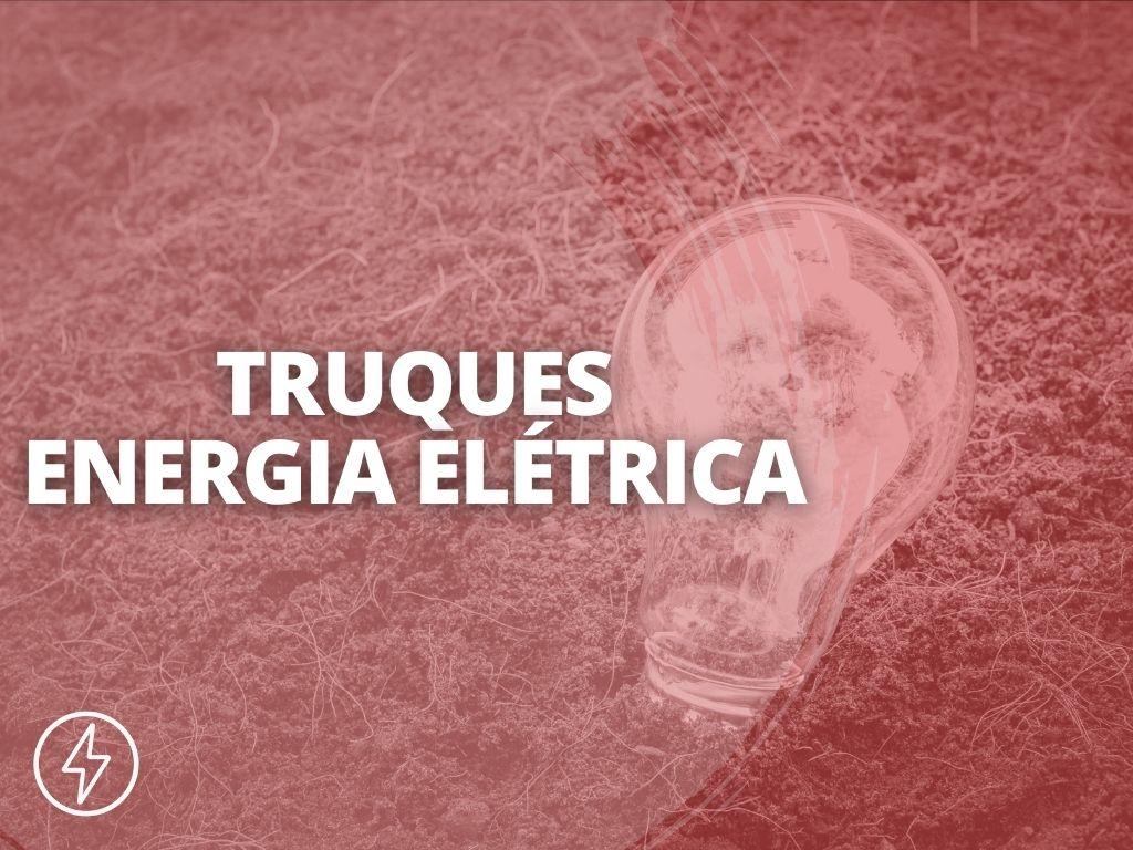 Truques Que Vão te fazer parar de perder dinheiro com energia elétrica