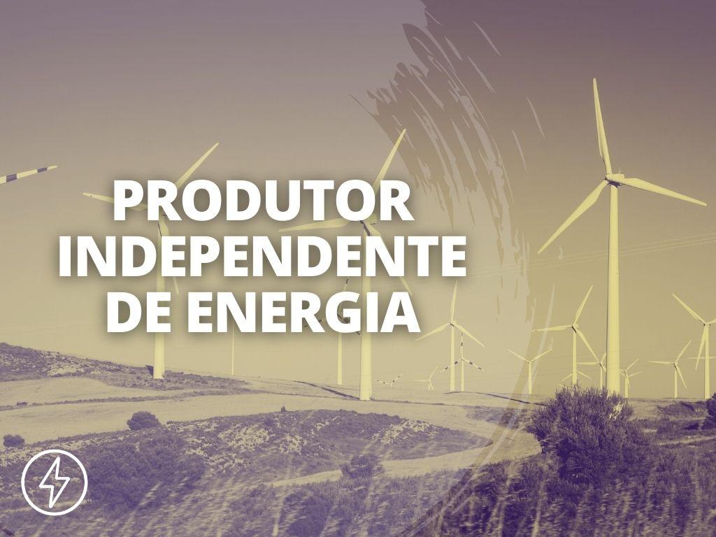 Capa Produtor Independente de Energia - SAIBA TUDO SOBRE O PRODUTOR INDEPENDENTE DE ENERGIA